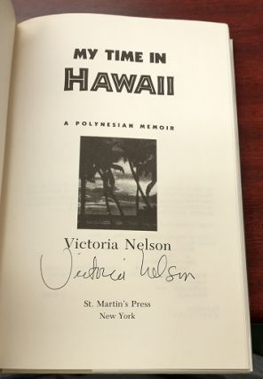 My Time in Hawaii: A Polynesian Memoir [signed]. Victoria Nelson