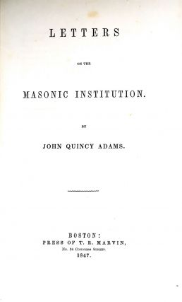 LETTERS ON THE MASONIC INSTITUTION. John Quincy Adams