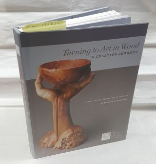 TURNING TO ART IN WOOD : A CREATIVE JOURNEY : A PUBLICATION CELEBRATING 25 YEARS OF THE WOOD...