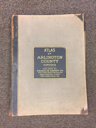 PLAT BOOK OF ARLINGTON VIRGINIA: COMPILED FROM OFFICIAL RECORDS, PRIVATE PLANS AND ACTUAL SURVEYS...