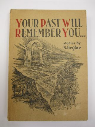 YOUR PAST WILL REMEMBER YOU... [SIGNED PRESENTATION COPY]. N. Beglar