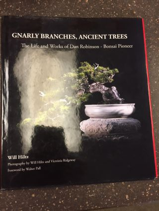 GNARLY BRANCHES, ANCIENT TREES: THE LIFE AND WORKS OF DAN ROBINSON - BONSAI PIONEER [INSCRIBED]....