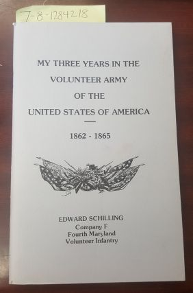 My Three Years in the Volunteer Army of the United States of America: 1862-1865. Edward Schilling