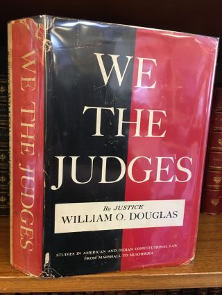 WE THE JUDGES: STUDIES IN AMERICAN AND INDIAN CONSTITUTIONAL LAW FROM MARSHALL TO MUKHERJEA...