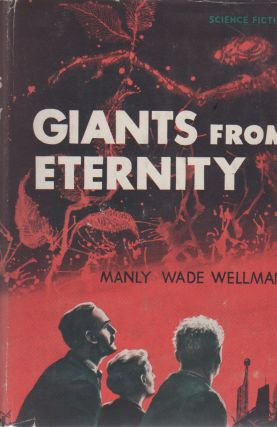 GIANTS FROM ETERNITY [SIGNED]. Manly Wade Wellman