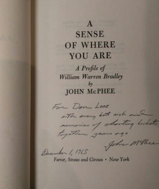 A SENSE OF WHERE YOU ARE: A PROFILE OF WILLIAM WARREN BRADLEY [Signed by McPhee]