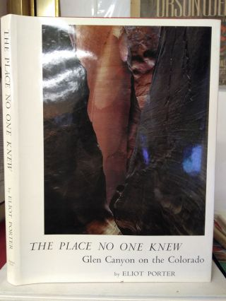 THE PLACE NO ONE KNEW: GLEN CANYON ON THE COLORADO. Eliot Porter, David Brower