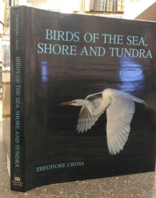 BIRDS OF THE SEA, SHORE AND TUNDRA [INSCRIBED]. Theodore Cross