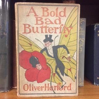 A BOLD BAD BUTTERFLY & OTHER FABLES AND VERSES. Oliver Herford, author and