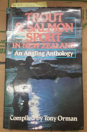 Trout and Salmon Sport in New Zealand: An Angling Anthology. Tony Orman