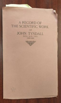 A Record of the Scientific Work of John Tyndall, D.C.L., LL.D., F.R.S. (1850-1888