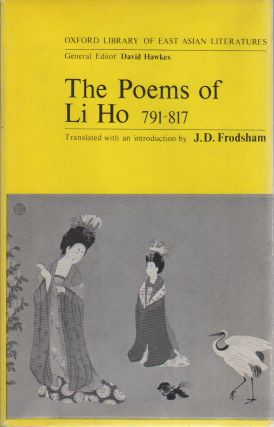 THE POEMS OF LI HO (791-817). Li Ho, J. D. Frodsham, introduction