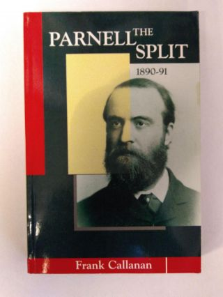 THE PARNELL SPLIT, 1890-1891 [INSCRIBED by Callanan and Seamus McKenna]. Frank Callanan
