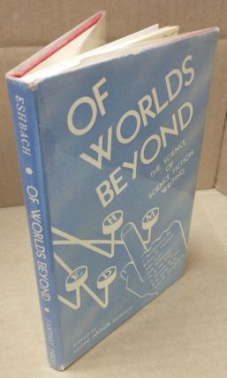 OF WORLDS BEYOND: THE SCIENCE OF SCIENCE FICTION WRITING—A SYMPOSIUM BY ROBERT A. HEINLEIN, et...