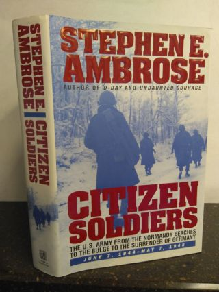 CITIZEN SOLDIERS: THE U.S. ARMY FROM THE NORMANDY BEACH TO THE BULGE TO THE SURRENDER OF GERMANY,...
