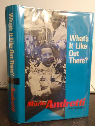 WHAT'S IT LIKE OUT THERE? [INSCRIBED]. Mario Andretti, Bob Collins