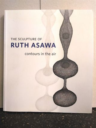 THE SCULPTURE OF RUTH ASAWA - CONTOURS IN THE AIR. Ruth Asawa, Daniell Cornell