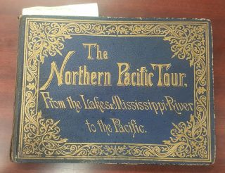 THE NORTHERN PACIFIC TOUR: FROM THE LAKES & MISSISSIPPI RIVER TO THE PACIFIC. W. C. Riley