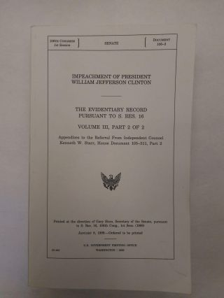 IMPEACHMENT OF PRESIDENT WILLIAM JEFFERSON CLINTON: THE EVIDENTIARY RECORD PURSUANT TO S. RES....