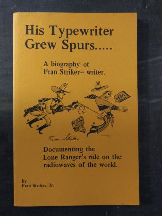 HIS TYPEWRITER GREW SPURS..... A BIOGRAPHY OF FRAN STRIKER-- WRITER: DOCUMENTING THE LONE...