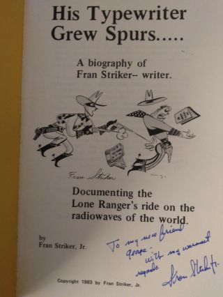 HIS TYPEWRITER GREW SPURS..... A BIOGRAPHY OF FRAN STRIKER-- WRITER: DOCUMENTING THE LONE RANGER'S RIDE ON THE RADIOWAVES OF THE WORLD