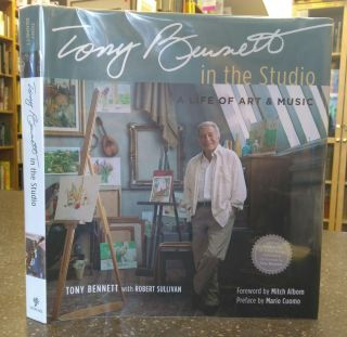 TONY BENNETT IN THE STUDIO: A LIFE OF ART AND MUSIC [SIGNED by Tony Bennett]. Tony Bennett,...
