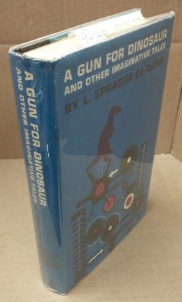 A GUN FOR DINOSAUR AND OTHER IMAGINATIVE TALES [INSCRIBED]. L. Sprague de Camp