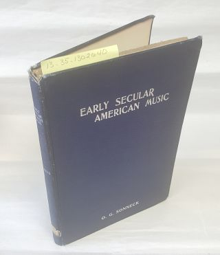 BIBLIOGRAPHY OF EARLY SECULAR AMERICAN MUSIC [SIGNED]. O. G. Sonneck