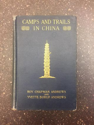 CAMPS AND TRAILS IN CHINA. Roy Chapman Andrews, Yvette Borup Andrews