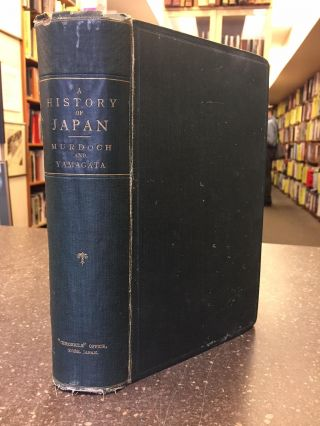 A HISTORY OF JAPAN DURING THE CENTURY OF EARLY FOREIGN INTERCOURSE (1542-1651). James Murdoch,...