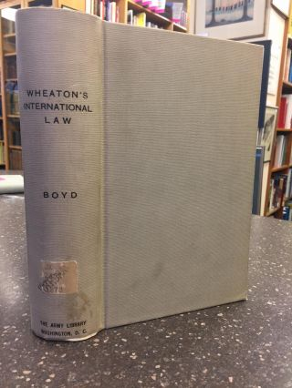 ELEMENTS OF INTERNATIONAL LAW. Henry Wheaton, A. C. Boyd