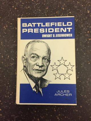 BATTLEFIELD PRESIDENT DWIGHT D. EISENHOWER [SIGNED BY EISENHOWER]. Jules Archer