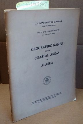 Geographic Names in the Coastal Areas of Alaska. Works Project Administration, Jesse H. Jones,...