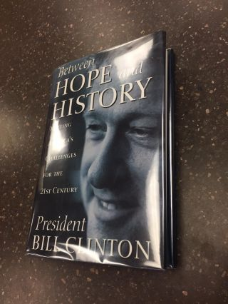 BETWEEN HOPE AND HISTORY - MEETING AMERICA'S CHALLENGES FOR THE 21ST CENTURY [SIGNED]. Bill Clinton