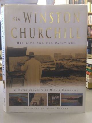 SIR WINSTON CHURCHILL: HIS LIFE AND HIS PAINTINGS. David Coombs, Minnie S. Churchill, Mary Soames