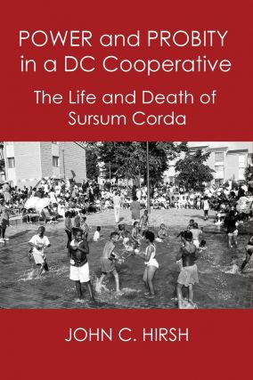POWER AND PROBITY IN A DC COOPERATIVE: The Life and Death of Sursum Corda. John C. Hirsh