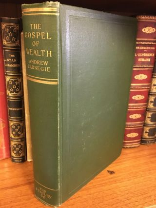 THE GOSPEL OF WEALTH AND OTHER TIMELY ESSAYS. Andrew Carnegie