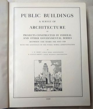 PUBLIC BUILDINGS : A SURVEY OF ARCHITECTURE OF PROJECTS CONSTRUCTED BY FEDERAL AND OTHER GOVERNMENTAL BODIES BETWEEN THE YEARS 1933 AND 1939 WITH THE ASSISTANCE OF THE PUBLIC WORKS ADMINISTRATION