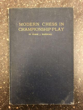 MODERN CHESS IN CHAMPIONSHIP PLAY [SIGNED]. Frank J. Marshall