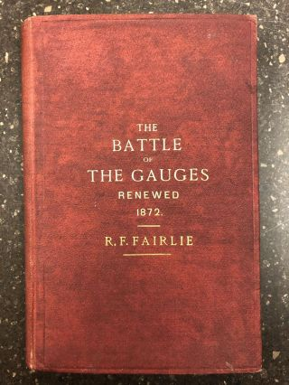 RAILWAYS OR NO RAILWAYS; (THE BATTLE OF THE GAUGES). Robert F. Fairle