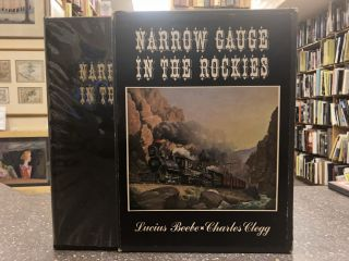 NARROW GAUGE IN THE ROCKIES [SIGNED]. Lucius Beebe, Charles Clegg
