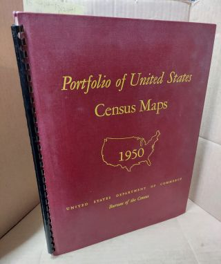 Portfolio of United States Census Maps: A Selection of Maps Used in the Publications of the 1950...