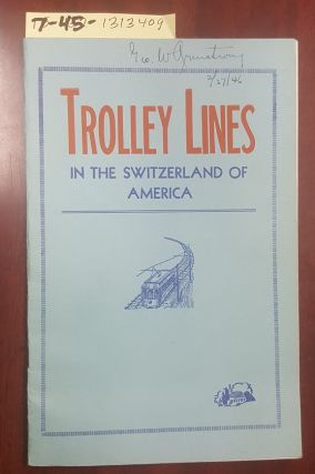 History of Trolley Lines in the Switzerland of America. Harry David Jr Lentz, Compiler
