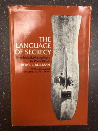 THE LANGUAGE OF SECRECY; SYMBOLS AND METAPHORS IN PORO RITUAL. Beryl L. Bellman, James W. Fernandez