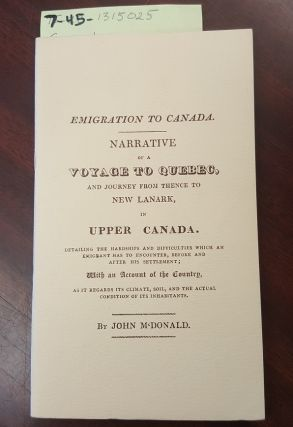 EMIGRATION TO CANADA : NARRATIVE OF A VOYAGE TO QUEBEC, AND JOURNEY FROM THENCE TO NEW LANARK IN...