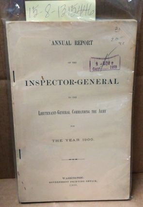 Annual Report of the Inspector-General to the Lieutenant-General Commanding the Army for the Year...