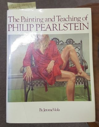 THE PAINTING AND TEACHING OF PHILIP PEARLSTEIN [INSCRIBED]. Jerome Viola