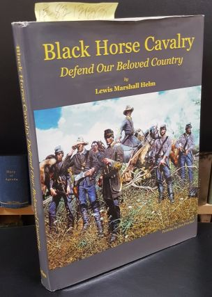 Black Horse Cavalry: Defend Our Beloved Country [signed]. Lewis Marshall Helm