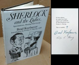 SHERLOCK AND THE LADIES : SPECULATIONS, MUSINGS AND GOSSIP [SIGNED]. Brad Keefauver, Evelyn A....