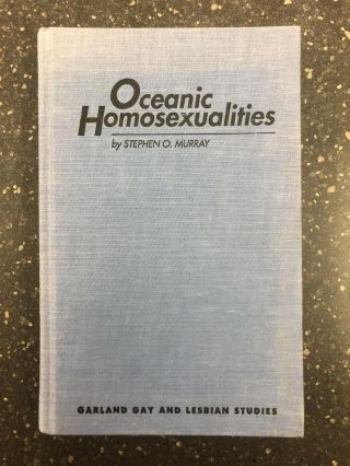 OCEANIC HOMOSEXUALITIES. Stephen O. Murray